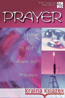 Prayer : Living in God's Power and Presence Jim Morentz Sarah Faulman Arthur 9780687064984