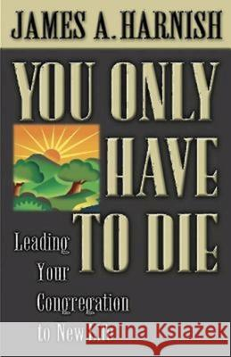 You Only Have to Die James A. Harnish 9780687066889