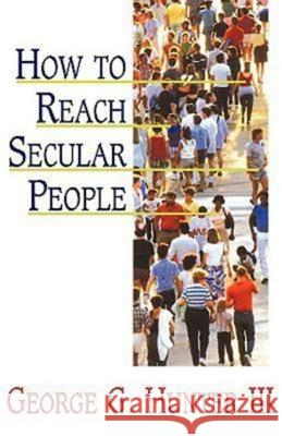How to Reach Secular People George G., III Hunter 9780687179305