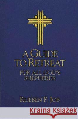 A Guide to Retreat for All God's Shepherds Rueben P. Job 9780687302703