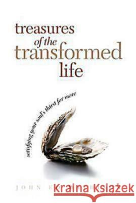 Treasures of the Transformed Life 40 Day Reading Book: Satisfying Your Soul's Thirst for More John Ed Mathison 9780687334452