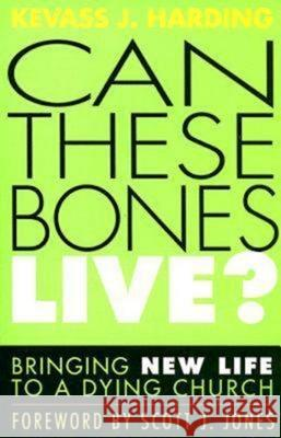 Can These Bones Live?: Bringing New Life to a Dying Church Kevass J. Harding 9780687335572