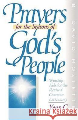 Prayers for the Seasons of God's People Year C: Worship AIDS for the Revised Common Lectionary David Hostetter B. David Hostetter 9780687336012