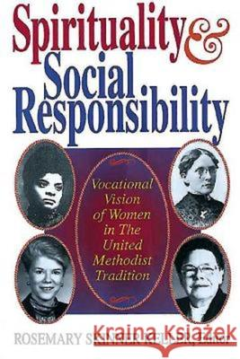 Spirituality and Social Responsibility: Vocational Vision of Women in the United Methodist Tradition Rosemary Skinner Keller 9780687392360 Abingdon Press