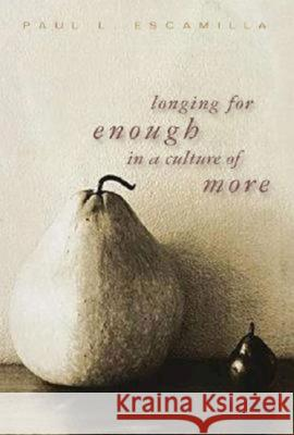 Longing for Enough in a Culture of More Paul L. Escamilla 9780687466511