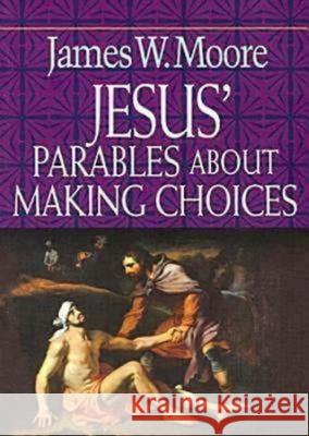Jesus' Parables about Making Choices James W. Moore 9780687491339