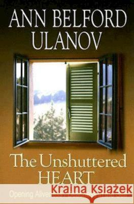 The Unshuttered Heart: Opening Aliveness/Deadness in the Self Ann Belford Ulanov 9780687494668