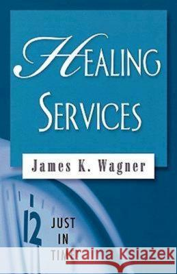Just in Time! Healing Services James K. Wagner 9780687642489