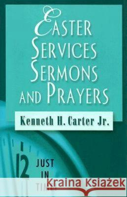 Just in Time! Easter Services, Sermons, and Prayers Kenneth H. Jr. Carter 9780687646326
