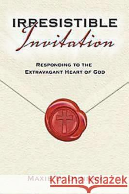 Irresistible Invitation 40 Day Reading Book: Responding to the Extravagant Heart of God Maxie D. Dunnam 9780687648795
