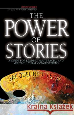 The Power of Stories : A Guide for Leading Multi-racial and Multi-cultural Congregations Jacqui Lewis 9780687650699