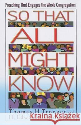 So That All Might Know : Preaching That Engages the Whole Congregation Thomas H. Troeger Edward Everdin 9780687652389