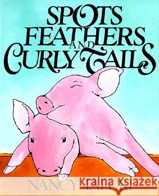 Spots, Feathers, and Curly Tails Nancy Tafuri Nancy Tafuri 9780688075361