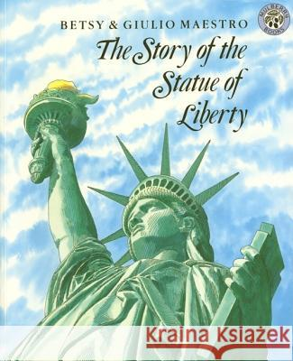 The Story of the Statue of Liberty Giulio Maestro Betsy Maestro 9780688087463 HarperCollins Publishers