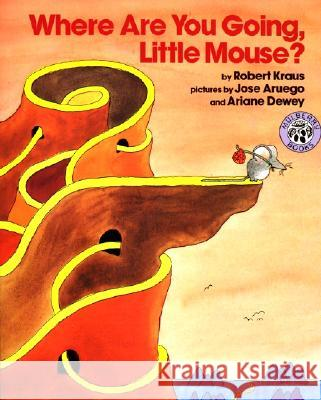 Where Are You Going, Little Mouse? Robert Kraus Jose Dewey Ariane Dewey 9780688087470 HarperTrophy
