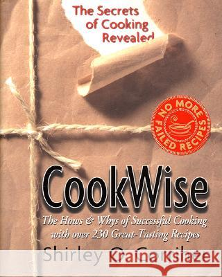 Cookwise: The Secrets of Cooking Revealed Shirley O. Corriher 9780688102296