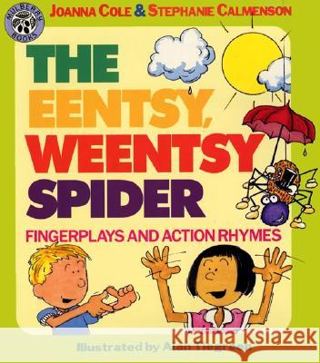 The Eentsy, Weentsy Spider: Fingerplays and Action Rhymes Joanna Cole Alan Tiegreen Stephanie Calmenson 9780688108052