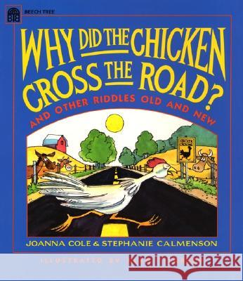 Why Did the Chicken Cross the Road? Joanna Cole Amy Cohn Alan Tiegreen 9780688122041