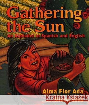 Gathering the Sun: An Alphabet in Spanish and English: Bilingual Spanish-English Alma Flor Ada Simon Silva 9780688139032 Rayo