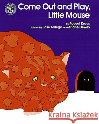 Come Out and Play, Little Mouse Robert Kraus Ariane Dewey Jose Aruego 9780688140267