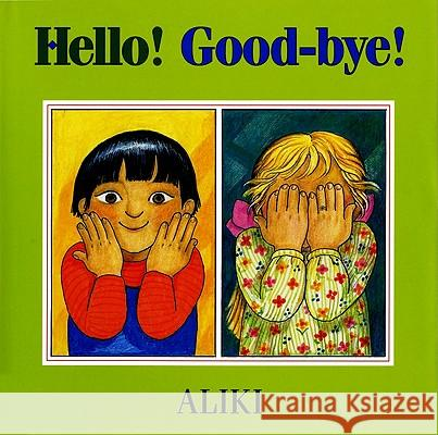 Hello! Good-Bye! Aliki                                    Aliki 9780688143336