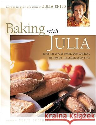 Baking with Julia: Sift, Knead, Flute, Flour, and Savor... Dorie Greenspan Gentl and Hyers                          Julia Child 9780688146573
