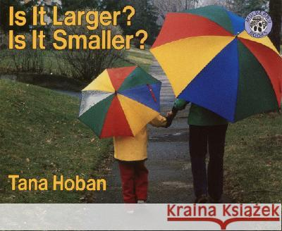 Is It Larger? Is It Smaller? Tana Hoban Tana Hoban 9780688152871