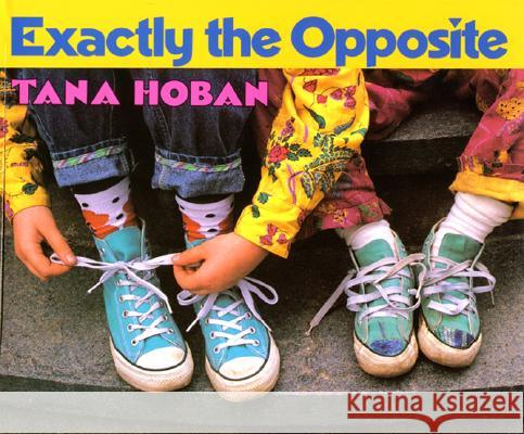 Exactly the Opposite Tana Hoban 9780688154738
