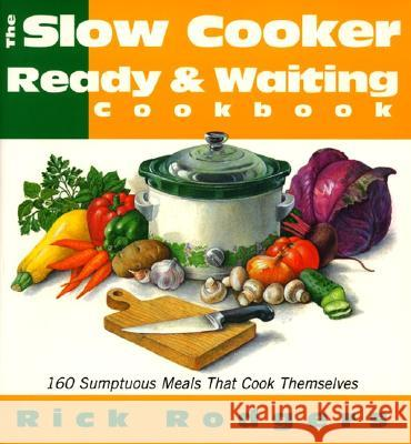 Slow Cooker Ready & Waiting: 160 Sumptuous Meals That Cook Themselves Rick Rodgers 9780688158033