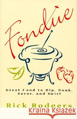 Fondue: Great Food to Dip, Dunk, Savor, and Swirl Rick Rodgers 9780688158668