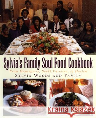 Sylvia's Family Soul Food Cookbook: From Hemingway, South Carolina, to Harlem Sylvia Woods Melissa Clark 9780688162191