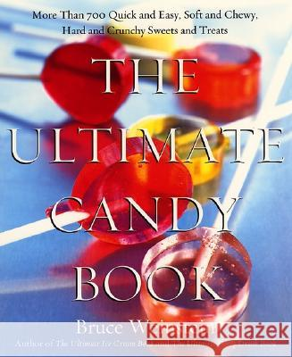 The Ultimate Candy Book: More Than 700 Quick and Easy, Soft and Chewy, Hard and Crunchy Sweets and Treats Bruce Weinstein 9780688175108 Morrow Cookbooks