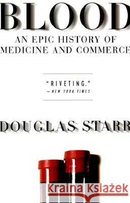 Blood: An Epic History of Medicine and Commerce Douglas Starr 9780688176495