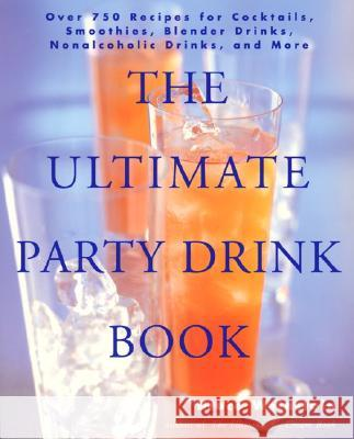 The Ultimate Party Drink Book: Over 750 Recipes for Cocktails, Smoothies, Blender Drinks, Non-Alcoholic Drinks, and More Bruce Weinstein 9780688177645 Morrow Cookbooks