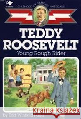 Teddy Roosevelt: Young Rough Rider Edd Winfield Parks Gray Morrow 9780689713491