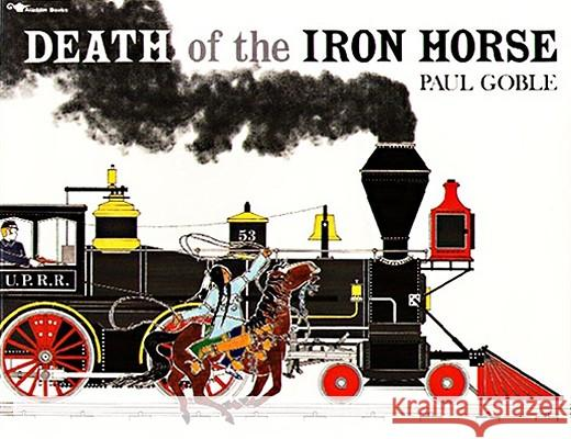 Death of the Iron Horse Paul Goble 9780689716867