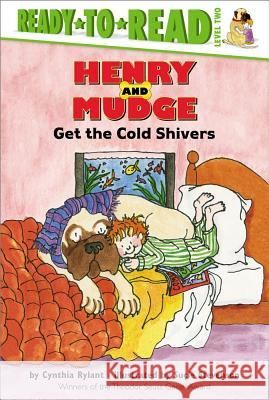 Henry and Mudge Get the Cold Shivers Cynthia Rylant Sucie Stevenson Sucie Stevenson 9780689810145