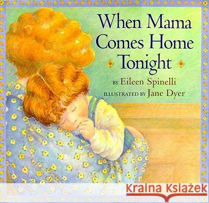 When Mama Comes Home Tonight Eileen Spinelli Jane Dyer 9780689810657