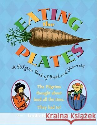 Eating the Plates: A Pilgrim Book of Food and Manners Lucille Recht Penner 9780689815416