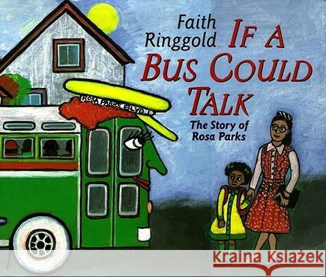 If a Bus Could Talk: The Story of Rosa Parks Faith Ringgold 9780689818929