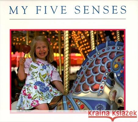 My Five Senses Margaret Miller Margaret Miller 9780689820090