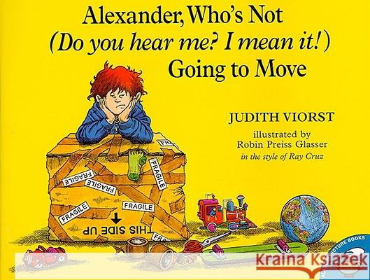 Alexander, Who's Not (Do You Hear Me? I Mean It!) Going to Move Judith Viorst Robin Preiss Glasser 9780689820892 Aladdin Paperbacks