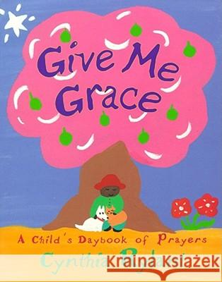 Give Me Grace: A Child's Daybook of Prayers Cynthia Rylant Cynthia Rylant 9780689822933