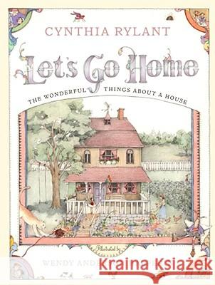 Let's Go Home: The Wonderful Things about a House Cynthia Rylant Wendy Anderson Halperin 9780689823268