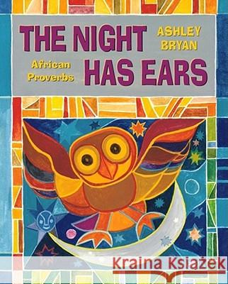 The Night Has Ears: African Proverbs Ashley Bryan Ashley Bryan 9780689824272