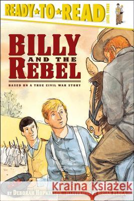 Billy and the Rebel: Based on a True Civil War Story Deborah Hopkinson Brian Floca 9780689833960 Aladdin Paperbacks