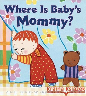Where Is Baby's Mommy?: A Karen Katz Lift-The-Flap Book Karen Katz Karen Katz 9780689835612