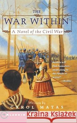 The War Within : A Novel of the Civil War Carol Matas 9780689843587 Aladdin Paperbacks