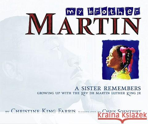 My Brother Martin: A Sister Remembers Growing Up with the Rev. Dr. Martin Luther King Jr. Christine King Farris Chris K. Soentpiet 9780689843877