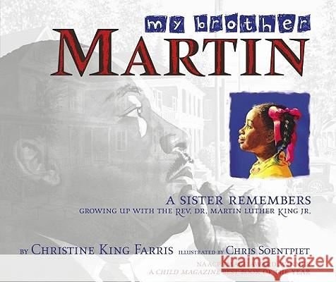 My Brother Martin: A Sister Remembers Growing Up with the Rev. Dr. Martin Luther King Jr. Christine Kin Chris K. Soentpiet 9780689843884